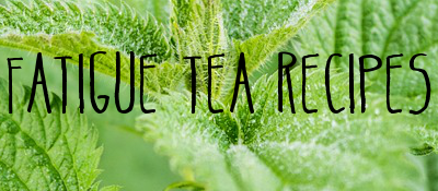 Herbal Tea Recipes - Fatigue